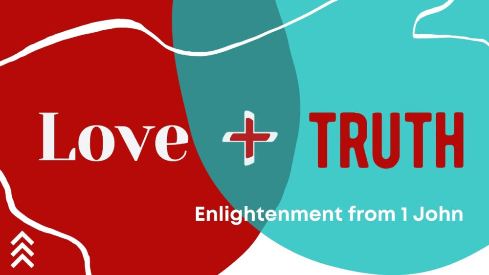 Love + Truth: Jesus is the One-May 9, 2021