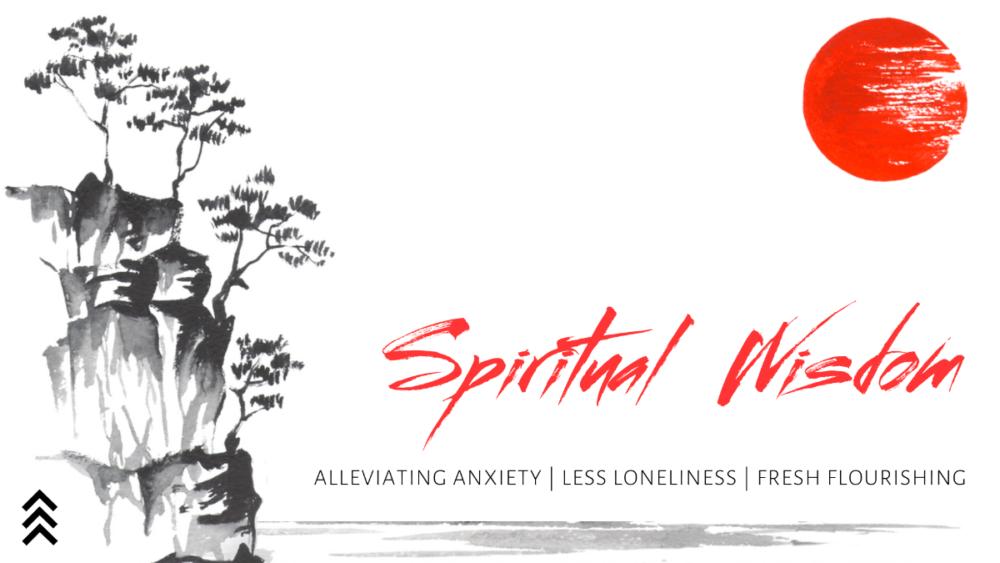 Spiritual Wisdom: Less Lonliness-January 17, 2021